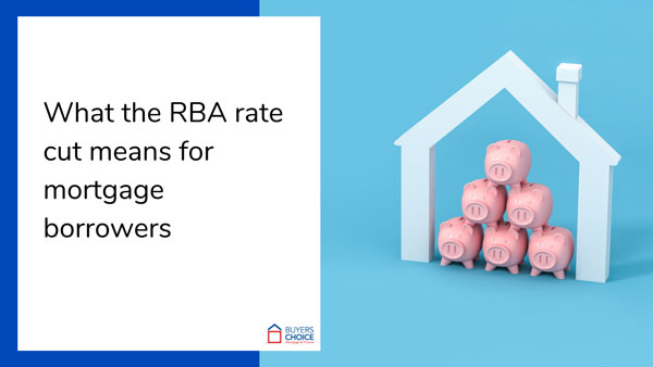 What the RBA rate cut means for mortgage borrowers